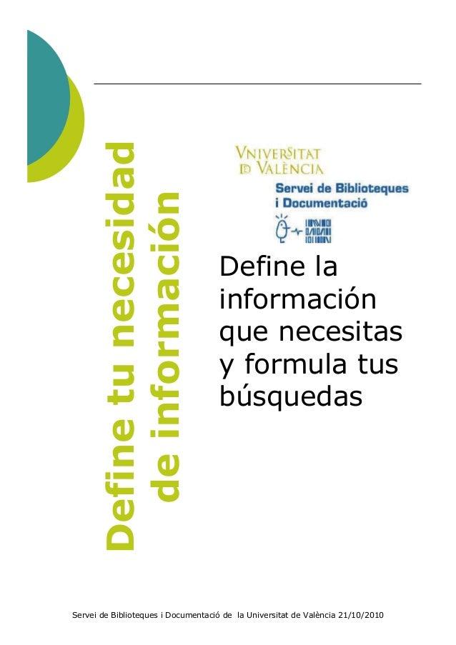 Define tu necesidad        de información                                    Define la                                    ...