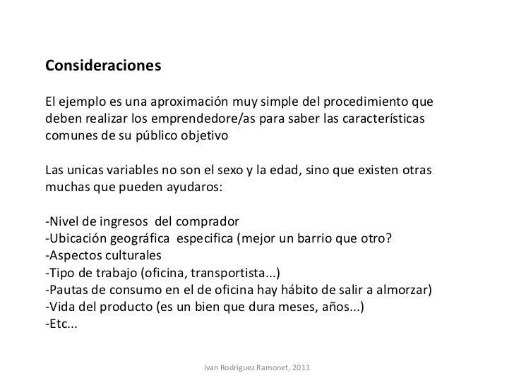 ConsideracionesEl ejemplo es una aproximación muy simple del procedimiento quedeben realizar los emprendedore/as para sabe...