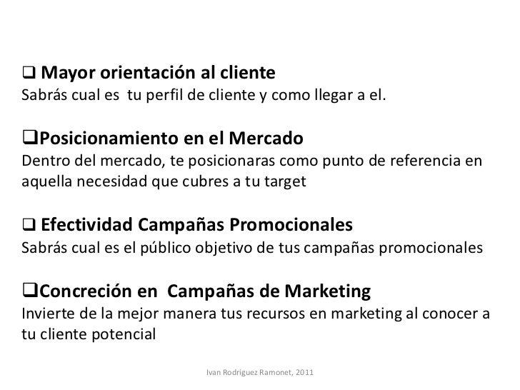  Mayor orientación al clienteSabrás cual es tu perfil de cliente y como llegar a el.Posicionamiento en el MercadoDentro ...