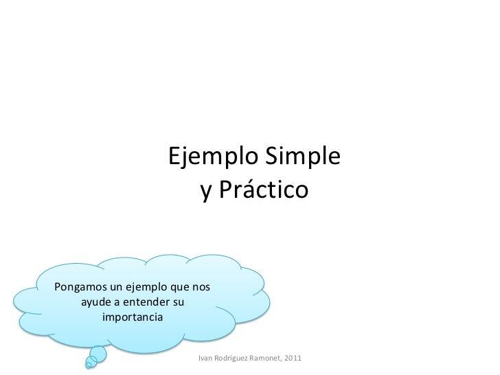 Ejemplo Simple                      y PrácticoPongamos un ejemplo que nos    ayude a entender su        importancia       ...