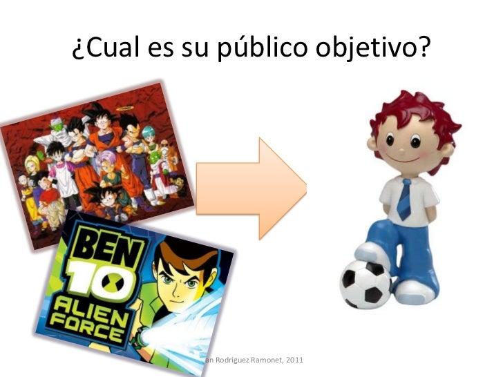 ¿Cual es su público objetivo?          Ivan Rodríguez Ramonet, 2011