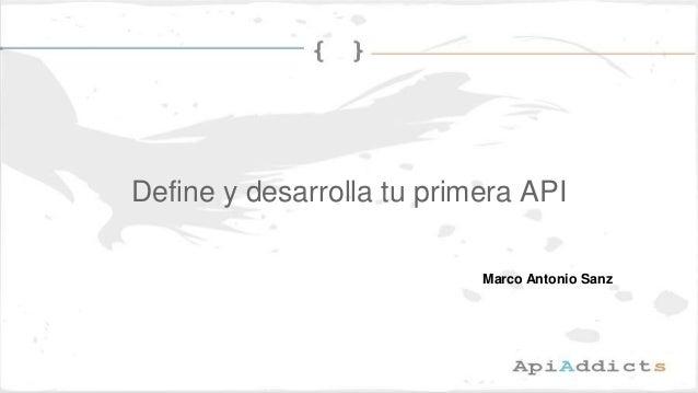 Define y desarrolla tu primera API Marco Antonio Sanz