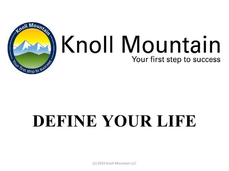 DEFINE YOUR LIFE (c) 2010 Knoll Mountain LLC