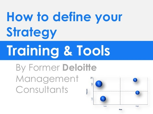 How to define your Strategy Training & Tools By Former Deloitte Management Consultants
