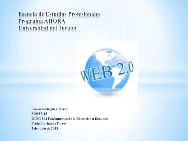 Carlos Rodríguez TorresS00957415ETEG 502 Fundamentos de la Educación a DistanciaProfa. Laylannie Torres2 de junio de 2013