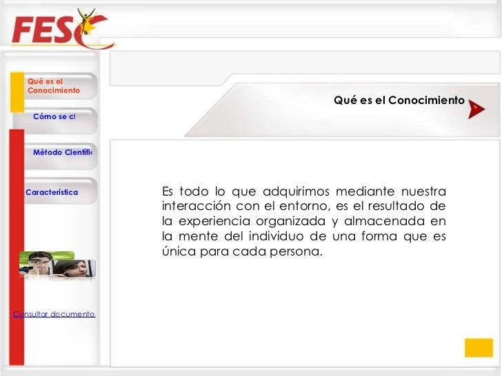 Qué es el Conocimiento Cómo se clasifica? Método Científico Consultar documento en la Web Característica Qué es el Conocim...