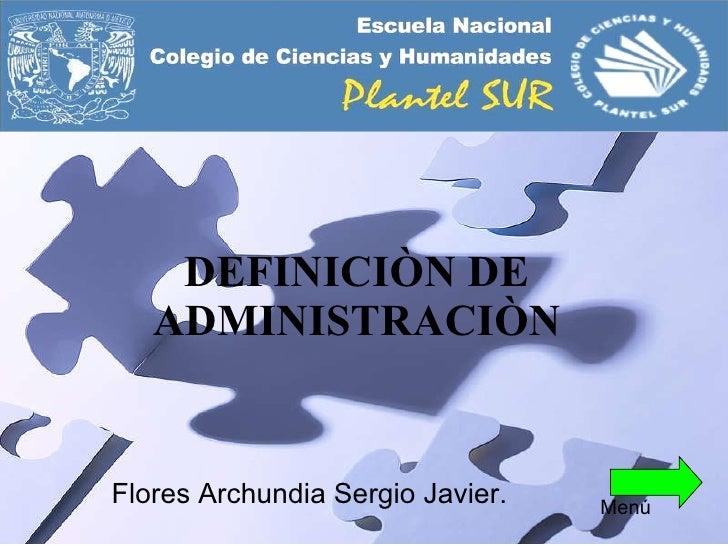 DEFINICIÒN DE ADMINISTRACIÒN Flores Archundia Sergio Javier. Menú