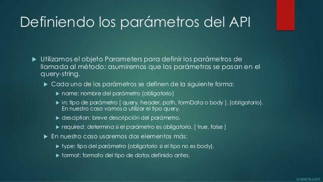 Definiendo los parámetros del API  Utilizamos el objeto Parameters para definir los parámetros de llamada al método; asum...