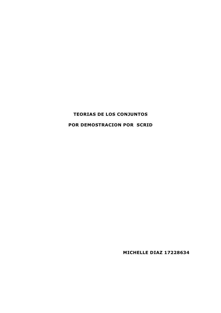 TEORIAS DE LOS CONJUNTOSPOR DEMOSTRACION POR SCRID                 MICHELLE DIAZ 17228634