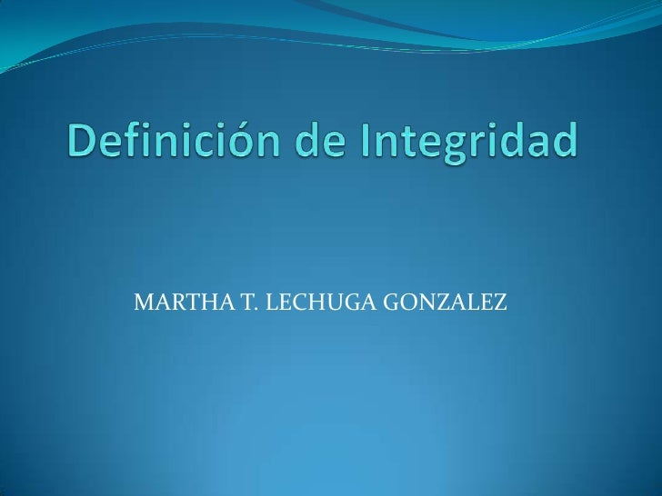 Definición de Integridad<br />MARTHA T. LECHUGA GONZALEZ<br />