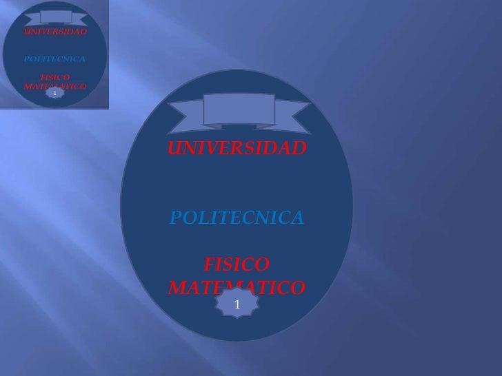 UNIVERSIDADPOLITECNICA  FISICOMATEMATICO     1