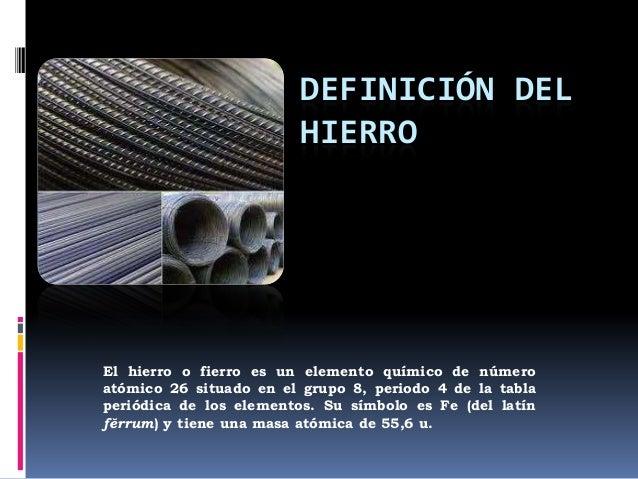 Definicin del hierro 1 presentacin 2 definicin del hierroel hierro o fierro es un elemento qumico urtaz Images