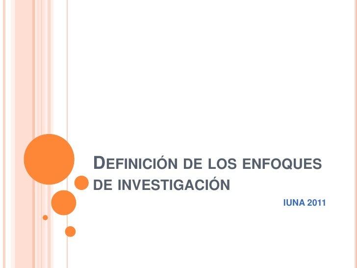 Definición de los enfoques de investigación<br />IUNA 2011<br />