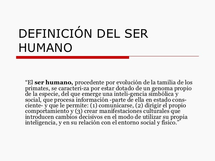 """DEFINICIÓN DEL SER HUMANO """" El  ser humano,  procedente por evolución de la tamilia de los primates, se caracteriza por e..."""