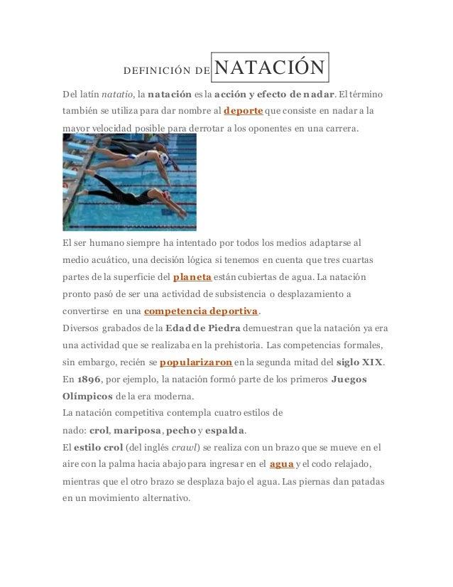 DEFINICIÓN DE NATACIÓN Del latín natatio, la natación es la acción y efecto de nadar. El término también se utiliza para d...