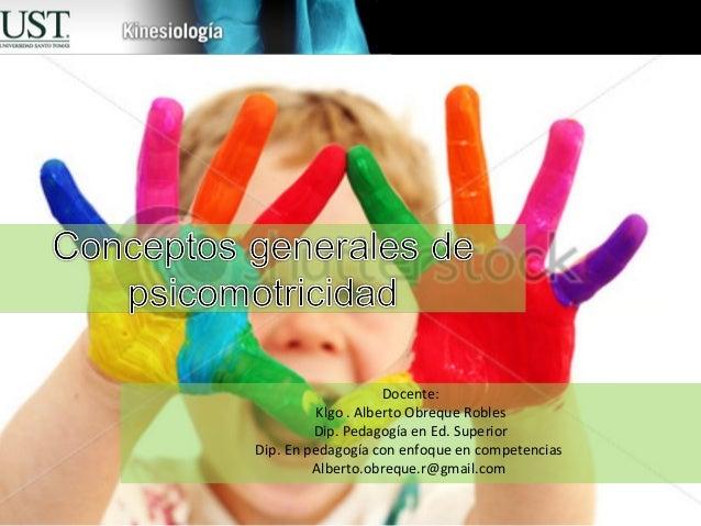 Docente:          Klgo . Alberto Obreque Robles         Dip. Pedagogía en Ed. SuperiorDip. En pedagogía con enfoque en com...