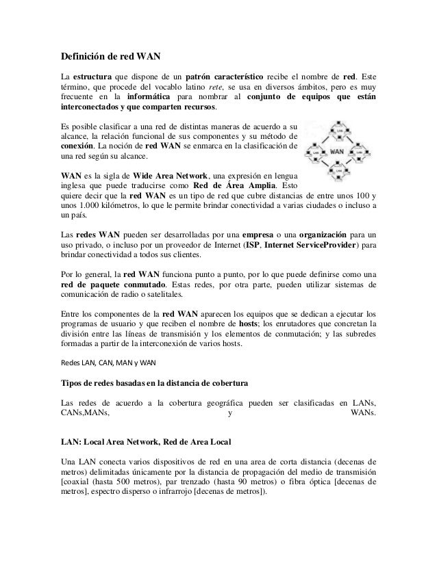 Definición de red WANLa estructura que dispone de un patrón característico recibe el nombre de red. Estetérmino, que proce...
