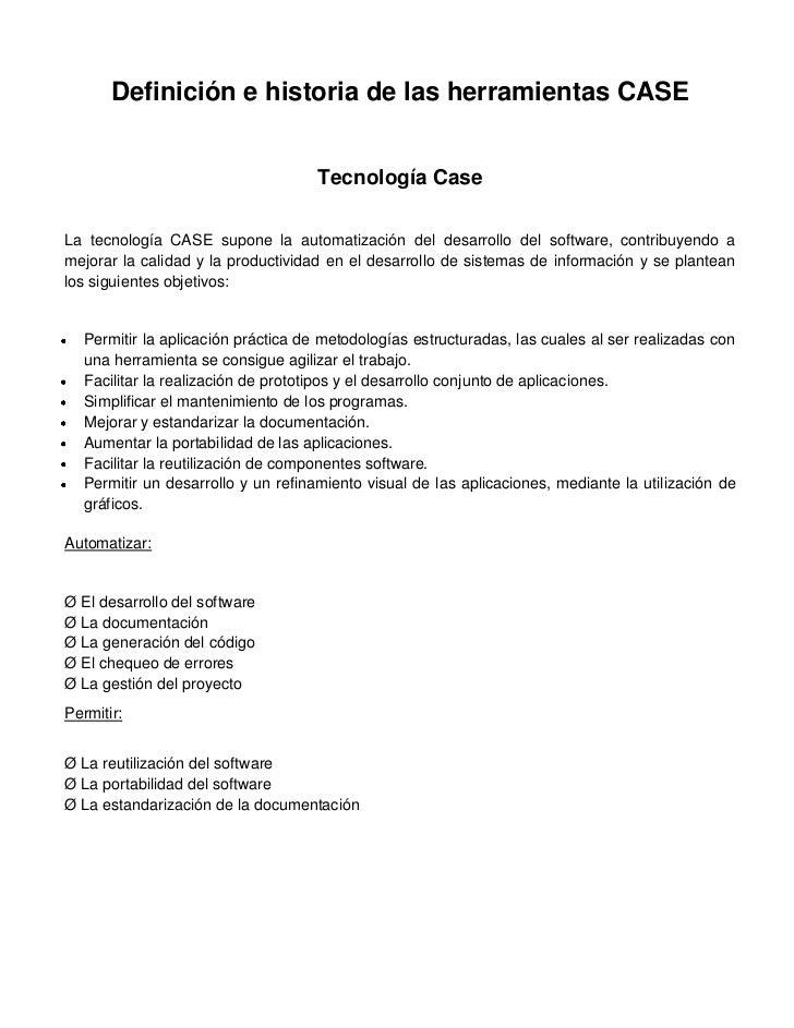 Definición e historia de las herramientas CASE                                     Tecnología CaseLa tecnología CASE supon...
