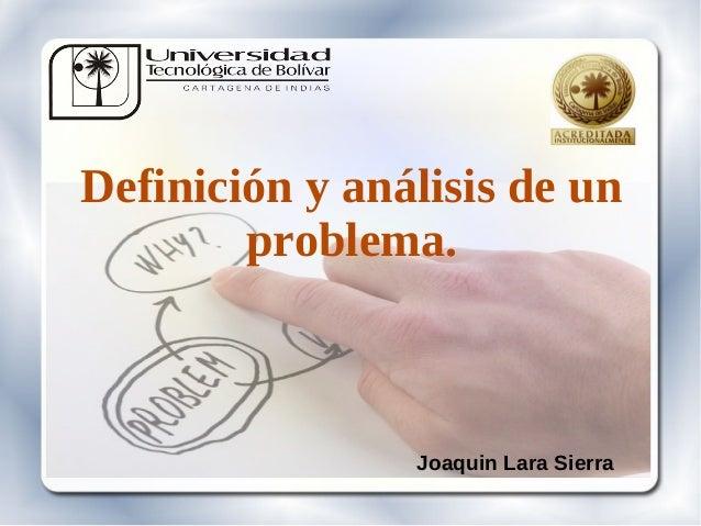 Definición y análisis de un        problema.                Joaquin Lara Sierra