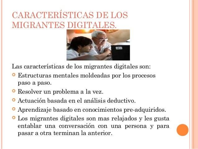 CARACTERÍSTICAS DE LOSMIGRANTES DIGITALES.Las características de los migrantes digitales son: Estructuras mentales moldea...