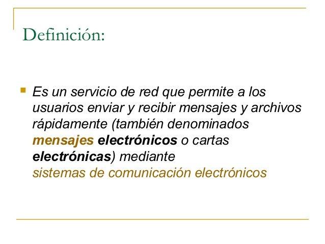 Definición:   Es un servicio de red que permite a los usuarios enviar y recibir mensajes y archivos rápidamente (también ...
