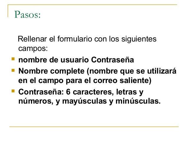 Pasos:       Rellenar el formulario con los siguientes campos: nombre de usuario Contraseña Nombre complete (nombre que...