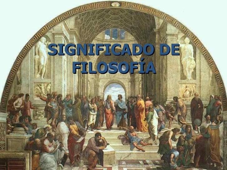 SIGNIFICADO DE FILOSOF ÍA