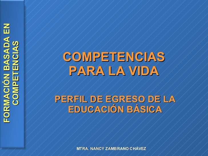 COMPETENCIAS  PARA LA VIDA  PERFIL DE EGRESO DE LA EDUCACIÓN BÁSICA