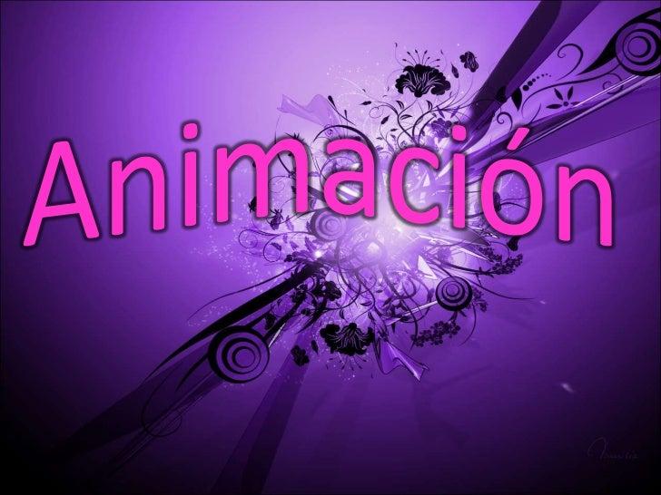 La AnimaciónLa animación es una secuenciade imágenes ya sean dibujosfotos reales o imágenes decomputadora la gran parte de...