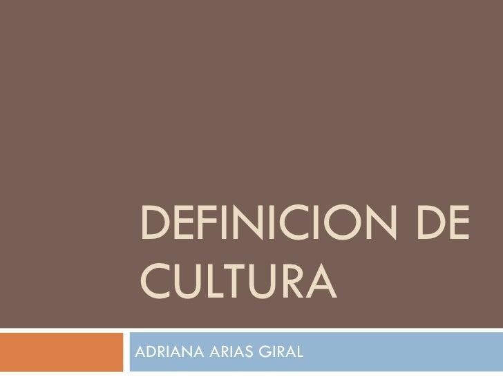 DEFINICION DE CULTURA ADRIANA ARIAS GIRAL