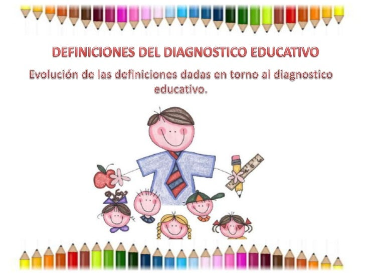 El diagnostico pedagógico es una de las actuaciones educativasindispensables para el tratamiento de los problemas que unal...
