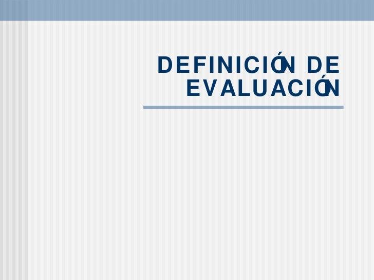 DEFINICIÓN DE EVALUACIÓN
