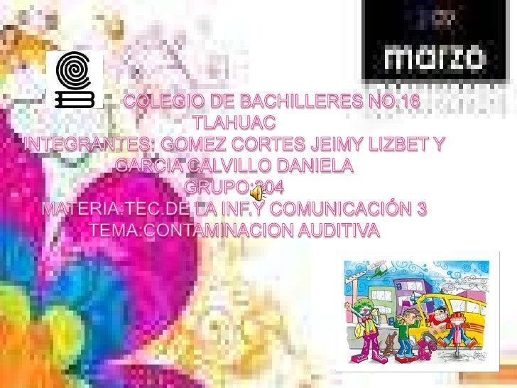 COLEGIO DE BACHILLERES NO.16                                 TLAHUACINTEGRANTES: GOMEZ CORTES JEIMY LIZBET Y GARCIA CALVIL...