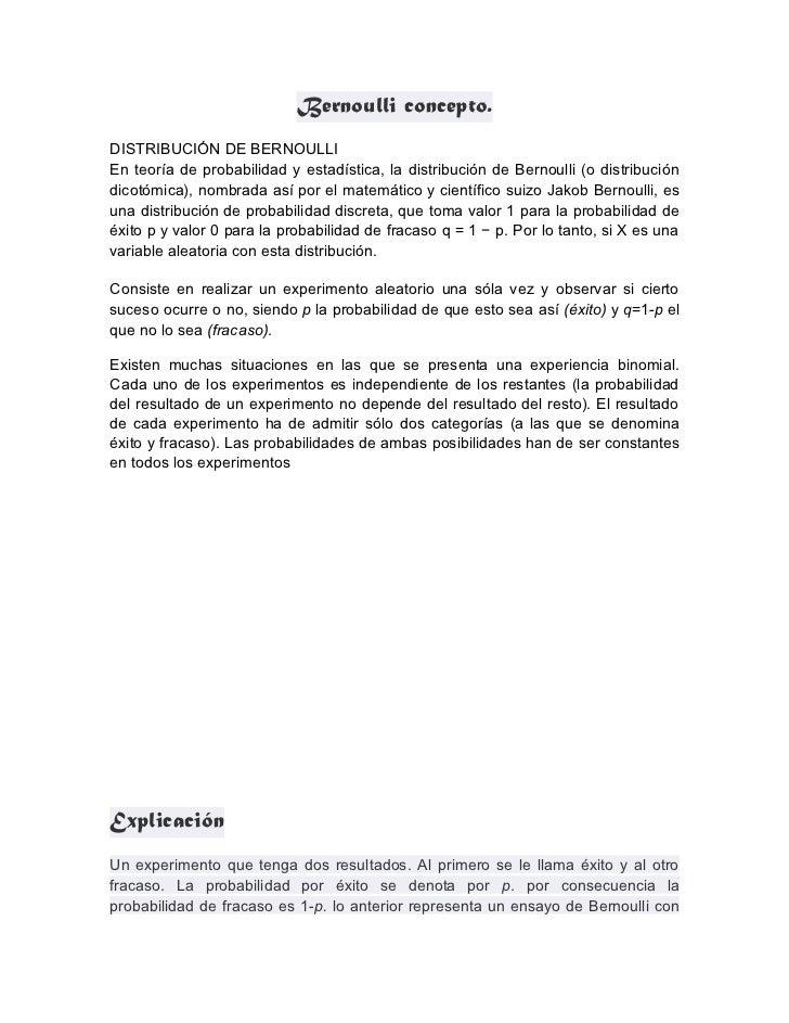 Bernoulli concepto.DISTRIBUCIÓN DE BERNOULLIEn teoría de probabilidad y estadística, la distribución de Bernoulli (o distr...