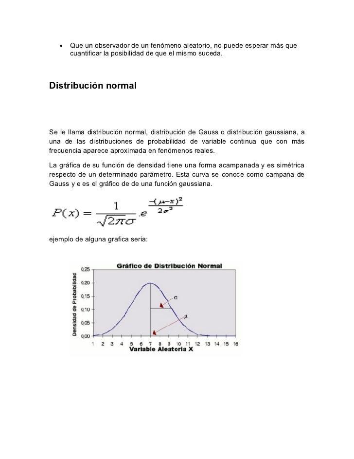 •   Que un observador de un fenómeno aleatorio, no puede esperar más que       cuantificar la posibilidad de que el mismo ...