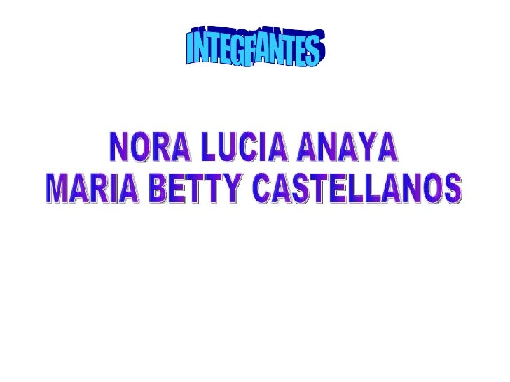 I INTEGRANTES NORA LUCIA ANAYA MARIA BETTY CASTELLANOS
