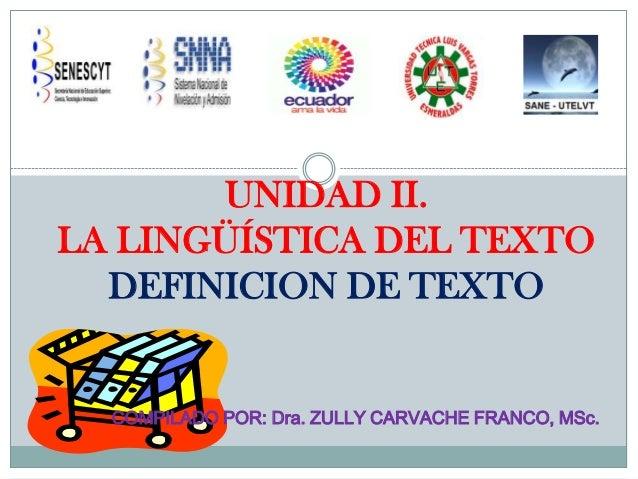 UNIDAD II.LA LINGÜÍSTICA DEL TEXTODEFINICION DE TEXTOCOMPILADO POR: Dra. ZULLY CARVACHE FRANCO, MSc.