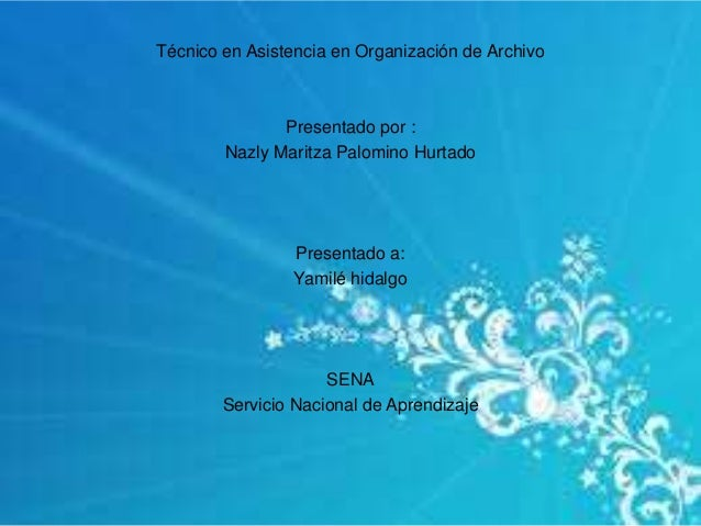 Técnico en Asistencia en Organización de Archivo Presentado por : Nazly Maritza Palomino Hurtado Presentado a: Yamilé hida...