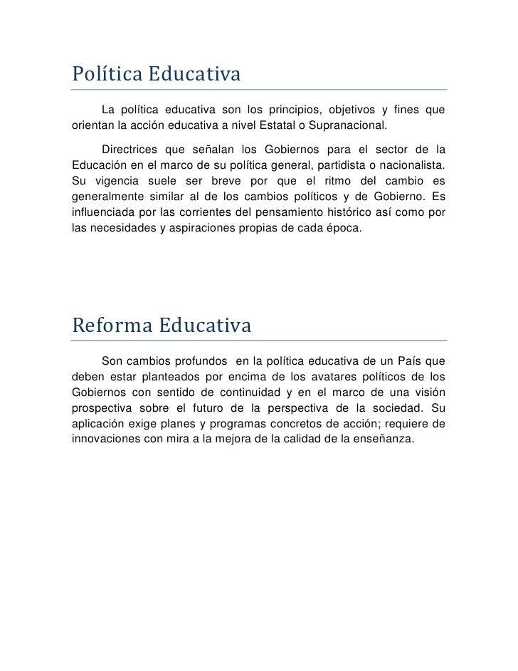 Política Educativa      La política educativa son los principios, objetivos y fines queorientan la acción educativa a nive...