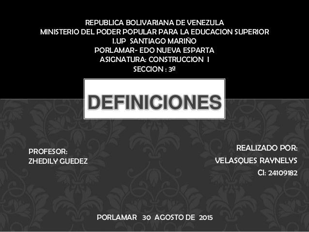 REALIZADO POR: VELASQUES RAYNELYS CI: 24109182 DEFINICIONES REPUBLICA BOLIVARIANA DE VENEZULA MINISTERIO DEL PODER POPULAR...