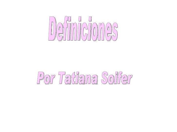 Definiciones Por Tatiana Soifer