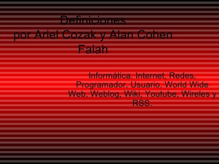 Definiciones por Ariel Cozak y Alan Cohen Falah Informática, Internet, Redes, Programador, Usuario, World Wide Web, Weblog...