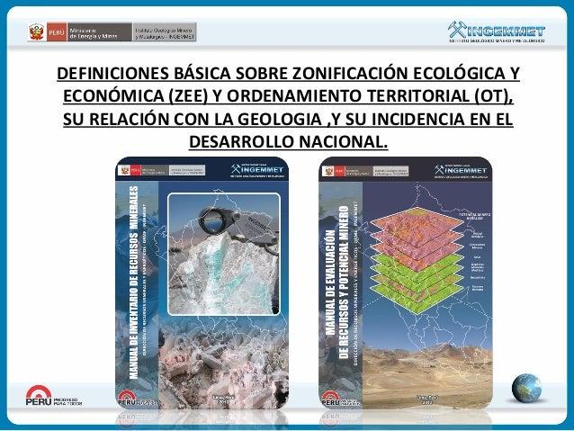 DEFINICIONES BÁSICA SOBRE ZONIFICACIÓN ECOLÓGICA Y ECONÓMICA (ZEE) Y ORDENAMIENTO TERRITORIAL (OT), SU RELACIÓN CON LA GEO...