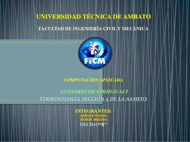 UNIVERSIDAD TÉCNICA DE AMBATOFACULTAD DE INGENIERÍA CIVIL Y MECÁNICA        COMPUTACION APLICADA       GLOSARIO DE CODIGO ...