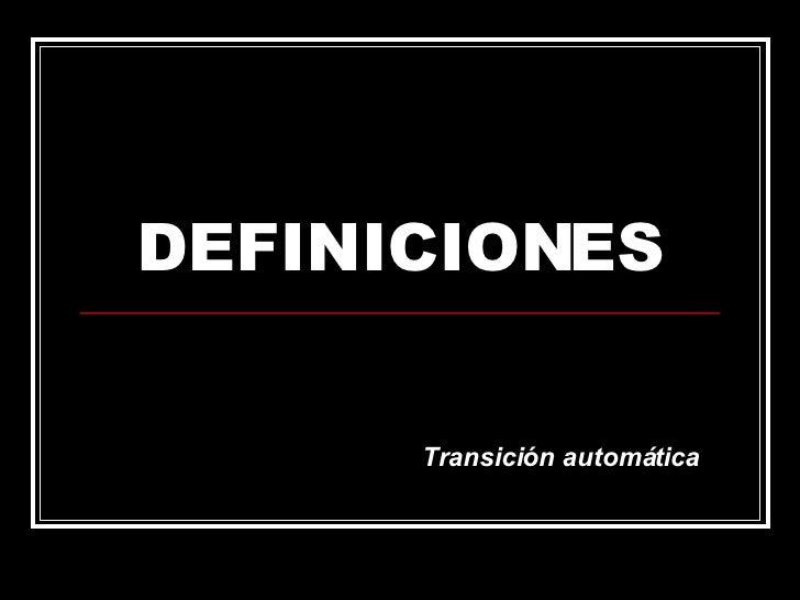 DEFINICIONES Transición automática