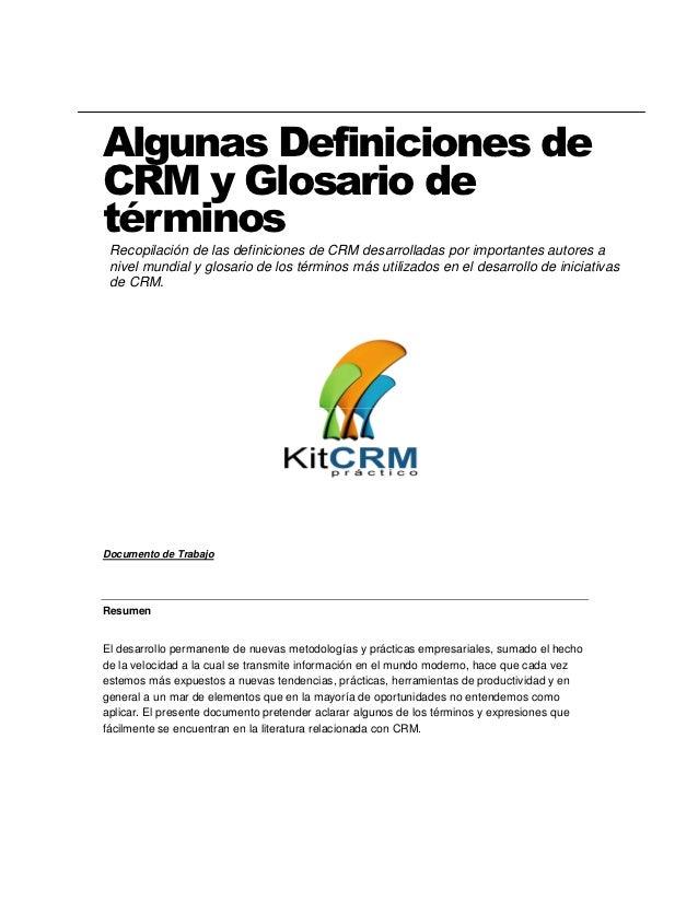 Algunas Definiciones deCRM y Glosario detérminos Recopilación de las definiciones de CRM desarrolladas por importantes aut...