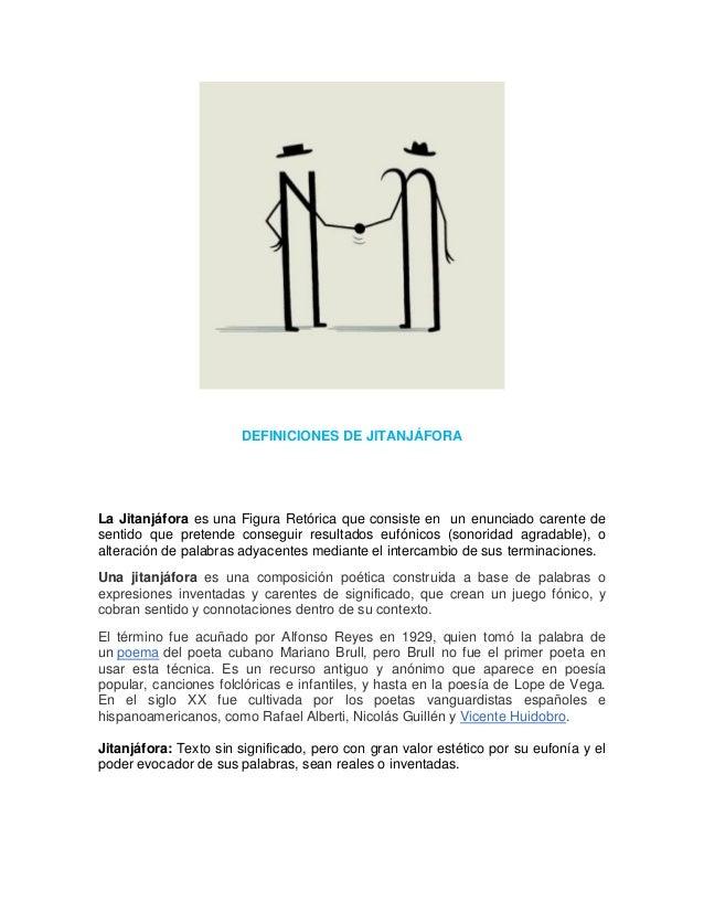 DEFINICIONES DE JITANJÁFORA  La Jitanjáfora es una Figura Retórica que consiste en un enunciado carente de sentido que pre...