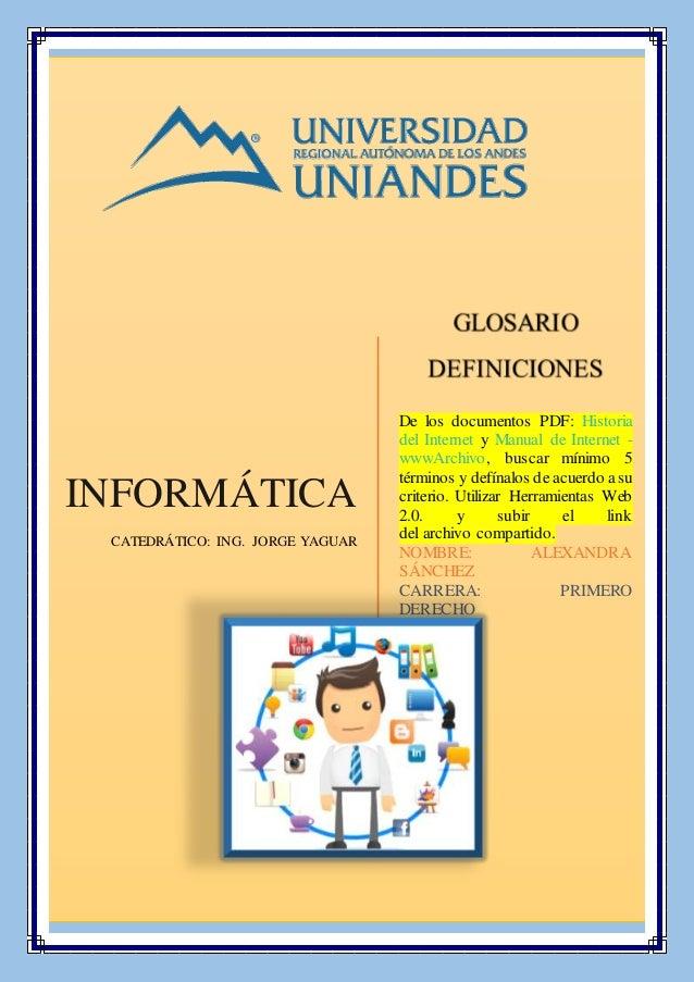 INFORMÁTICA CATEDRÁTICO: ING. JORGE YAGUAR De los documentos PDF: Historia del Internet y Manual de Internet - wwwArchivo,...