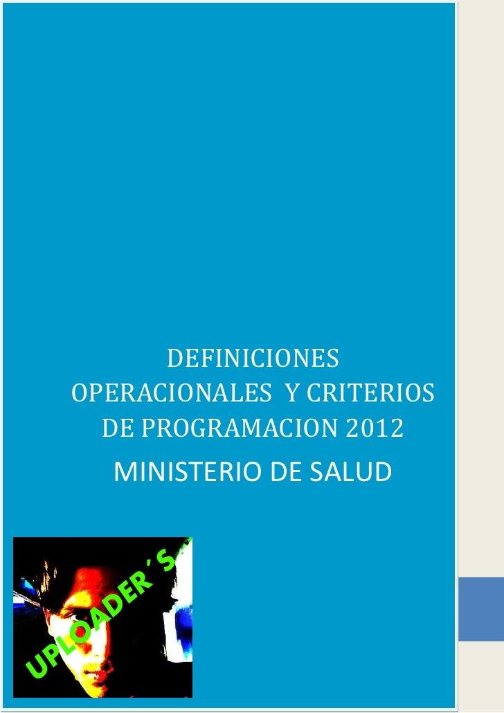 DEFINICIONES    OPERACIONALES Y CRITERIOS      DE PROGRAMACION 2012         MINISTERIO DE SALUD           R ´S        D E ...