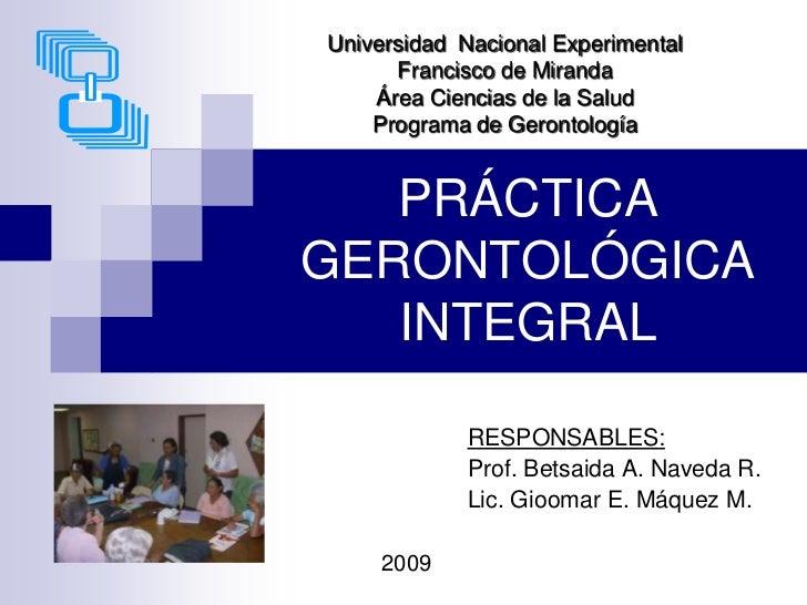 PRÁCTICA GERONTOLÓGICA INTEGRAL <br />Universidad  Nacional Experimental Francisco de Miranda Área Ciencias de la SaludPro...